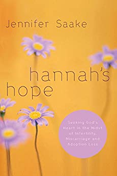 Hannah's Hope: Seeking God's Heart in the Midst of Infertility, Miscarriage, and Adoption Loss by [Saake, Jennifer]