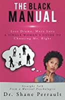 The Black Manual: Less Drama, More Love -- A Single Woman's Guide to Choosing Mr. Right