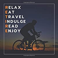 Relax Eat Travel Indulge Read Enjoy: Happy Retirement Guest Books Outdoor Travel Keepsake Memory Message Book for Retirement Party Family & Friends to Write In, Sign In Gifts for Men (Retirement Party Guestbook)