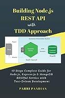 Building Node.js REST API with TDD Approach: 10 Steps Complete Guide for Node.js, Express.js & MongoDB RESTful Service with Test-Driven Development