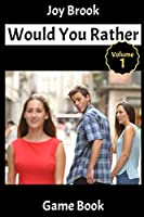 Would You Rather Game Book - Vol 1: Hilarious Scenarios and Funny Situations, Silly, Challenging, Awkward, Painful and Random Questions for all Ages