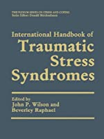 International Handbook of Traumatic Stress Syndromes (Springer Series on Stress and Coping)
