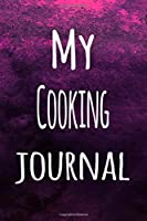 My Cooking Journal: The perfect way to record your hobby - 6x9 119 page lined journal!