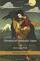 Glimpses of Unfamiliar Japan, Vol 1: Large Print