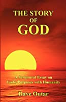 The Story of God - A Scriptural Essay on God's Purposes with Humanity