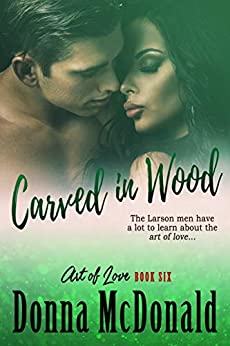 Carved In Wood: A Novel (Art of Love Book 6) by [McDonald, Donna]