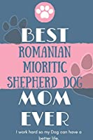 Best  Romanian Mioritic Shepherd Dog Mom Ever Notebook  Gift: Lined Notebook  / Journal Gift, 120 Pages, 6x9, Soft Cover, Matte Finish