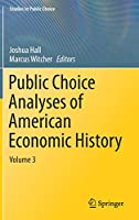 Public Choice Analyses of American Economic History: Volume 3 (Studies in Public Choice)