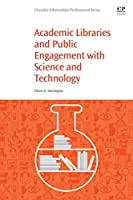 Academic Libraries and Public Engagement With Science and Technology (Woodhead Publishing Series in Biomaterials)