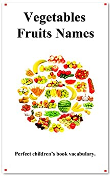 [hu, yang]のVegetables Fruits  Names: Picture Vegetables Fruits  Names (English Edition)