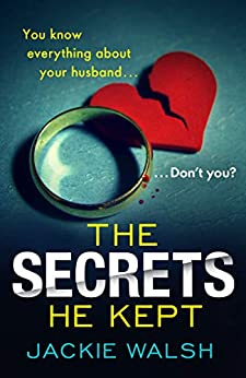 The Secrets He Kept: A suspenseful, gripping psychological thriller with a nail-biting ending by [Walsh, Jackie]