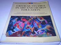 Critical Studies in Art and Design Education (Art and Design Education Series)