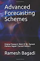 Advanced Forecasting Schemes: Original Research Work Of Mr. Ramesh Chandra Bagadi {Second Edition} (Wisconsin Technology Series)
