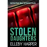 Stolen Daughters (Detective Bex Wynter Files Book 2) (English Edition)
