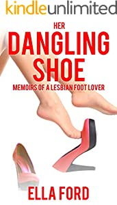 Her Dangling Shoe: Memoirs of a Lesbian Foot Lover (English Edition)
