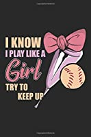 I Know I Play Like A Girl Try To Keep Up: Softball Notebook Blank Line Sports Journal Lined with Lines 6x9 120 Pages Checklist Record Book Softball Lovers Take Notes Gift for Softball Player Planner Paper Men Women Kids Christmas Gift for Softballer