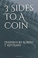 3 Sides To A Coin: (Inspired By Robert T. Kiyosaki)