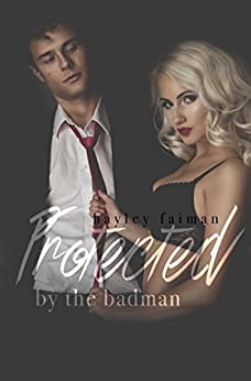 Protected by the Badman (Russian Bratva Book 6) by [Faiman, Hayley]