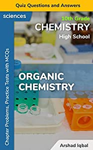 Organic Chemistry Quiz Questions and Answers: 10th Grade High School Chemistry Chapter Problems, Practice Tests with MCQs (What is High School Chemistry & Problems Book 2) (English Edition)