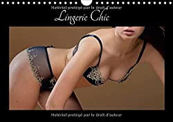 Lingerie Chic 2018: De La Belle Lingerie Pour Le Plaisir De Vos Yeux (Calvendo Personnes)
