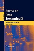 Journal on Data Semantics IX (Lecture Notes in Computer Science/Journal on Data Semantics)