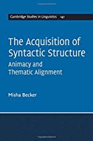 The Acquisition of Syntactic Structure: Animacy and Thematic Alignment (Cambridge Studies in Linguistics)