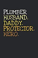 Plumber. Daddy. Husband. Protector. Hero.: 6x9   notebook   dotgrid   120 pages   daddy   husband