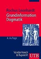 Grundinformation Dogmatik: Ein Lehr- Und Arbeitsbuch Fur Das Studium Der Theologie (UTB)