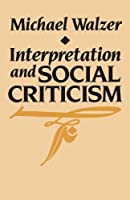 Interpretation and Social Criticism (The Tanner Lectures on Human Values)