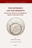The Sovereign and the Prophets: Spinoza on Grotian and Hobbesian Biblical Argumentation (Brill's Studies in Itellectual History)