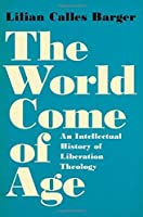 The World Come of Age: An Intellectual History of Liberation Theology【洋書】 [並行輸入品]