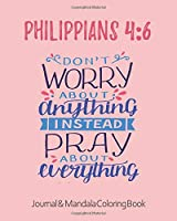 Philippians 4:6 - Journal & Mandala Coloring Book - Don't Worry About Anything Pray About Everything: Philippians Scripture Journal - Positivity, Prayer & Gratitude Notebook Diary - Positive Christian Mindset for Girls, Teens & Women - with Coloring Pages