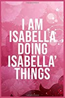 I am Isabella Doing Isabella's Things: 6''x9'' Lined Writing Notebook Journal, 120 Pages, Best Novelty Birthday Gift For Sister, Aunt, Mother, Daughter. Wonderful Simple Pink and Rose and White Shapes Cover.
