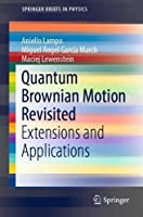 Quantum Brownian Motion Revisited: Extensions and Applications (SpringerBriefs in Physics)