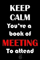 "Best Notebook - Keep Calm You've a Book of Meeting To attend: Executive, Student, employees, boss, designer, gags, fun, inspiration Notebooks Sketchbook for school and work. Good as gifts Lined and Blank Pages 6x9"" 120 Pages"