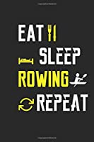 Eat Sleep Rowing Repeat Notebook Journal Gifts: Blank Lined Ruled Notebook / Journal Gift, 120 Pages, 6x9, Soft Cover, Black Matte Finish