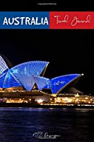 Australia Travel Journal: Blank Lined Notebook for Travels and Adventure Of Your Trip Pocket Size Sydney Opera House Matte Cover 6 X 9 Inches 15.24 X 22.86 Centimetre 111 Pages