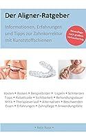 Der Aligner-Ratgeber: Informationen, Erfahrungen und Tipps zur Zahnkorrektur mit Kunststoffschienen