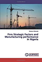 Firm Strategic Factors and Manufacturing performance in Nigeria