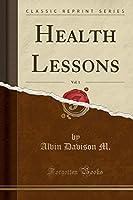 Health Lessons, Vol. 1 (Classic Reprint)