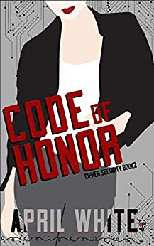 Code of Honor: A Fun and Flirty Romantic Suspense (Cipher Security Book 2) by [Romance, Smartypants, White, April]
