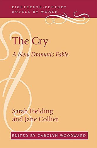 The Cry: A New Dramatic Fable (Eighteenth-Century Novels by Women)