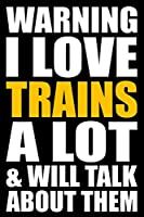 Warning I Love Trains A lot and Will Talk About Them: Back to School Journal with a Trains Theme