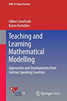 Teaching and Learning Mathematical Modelling: Approaches and Developments from German Speaking Countries (ICME-13 Topical Surveys)