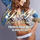 R&B Rock Steady -Perfect Floor Hits- DJ MIX EDITION