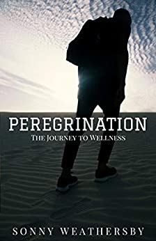 Peregrination: The Journey to Wellness by [Weathersby, Sonny]