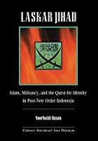 Laskar Jihad: Islam, Militancy, and the Quest for Indentity in Pos-new Order Indonesia (Studies on Southeast Asia)
