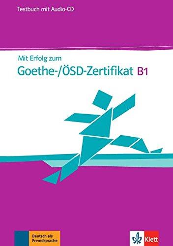MIT Erfolg Zum Goethe-Zertifikat: Testbuch B1 MIT CD (Fur Goethe-/Osd-Zertifikat B1)