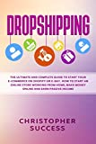 Dropshipping: The Ultimate and Complete Guide to Start Your E-Commerce on Shopify or E-Bay. How to Start an Online Store Working from Home, Make Money Online and Earn Passive Income