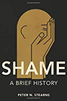 Shame: A Brief History (History of Emotions)